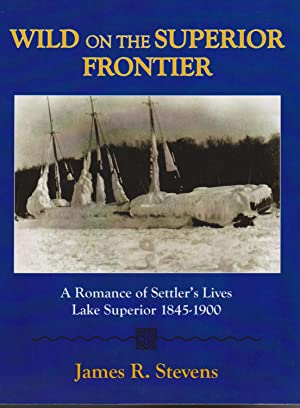 Wild on the Superior Frontier: A Romance: Stevens, James R.