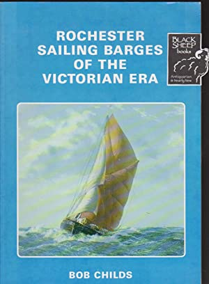 Rochester Sailing Barges of the Victorian Era: Childs, Bob