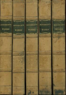 The Works of the Right Honorable Joseph Addison Volumes II, III, IV, V, VI: Addison, Joseph