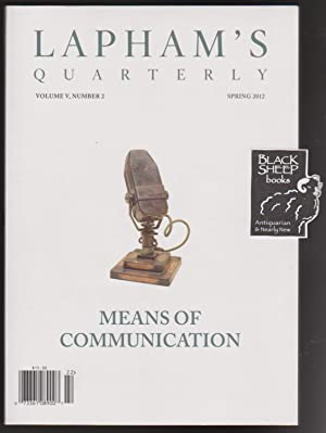 Lapham's Quarterly, Volume V, Number 2, Spring 2012: Means of Communication