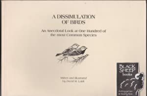 Dissimulation of Birds, A: An Anecdotal Look at One Hundred of the Most Common Species