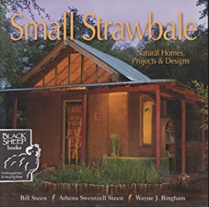 Small Strawbale: Natural Homes, Projects & Designs: Steen, Bill; Steen,
