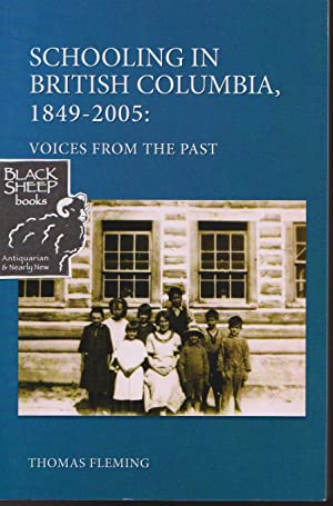 Schooling in British Columbia 1849-2005: Voices From: Fleming, Thomas (Editor)
