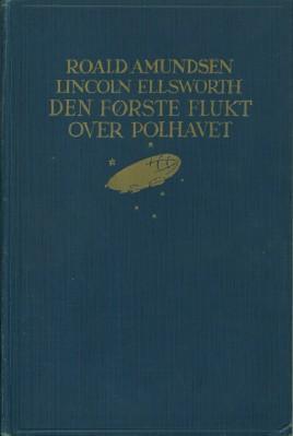 Den Forste Flukt Over Polhavet: Amundsen, Roald and Lincoln Ellsworth
