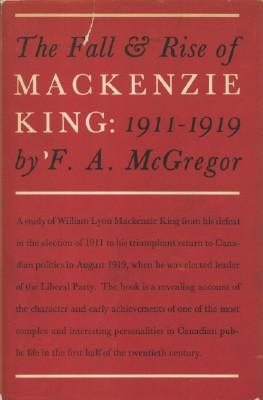 Fall & Rise of Mackenzie King: 1911-1919: McGregor, F.A.