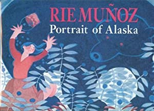 Rie Munoz Portrait of Alaska, A Thirty-Year Retrospective of Serigraphs, Lithographs, Posters, Re...