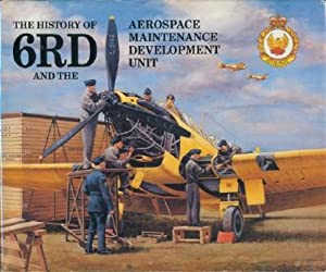 History of 6RD and the Aerospace Maintenance Development Unit: Karkut, E.T., Editor