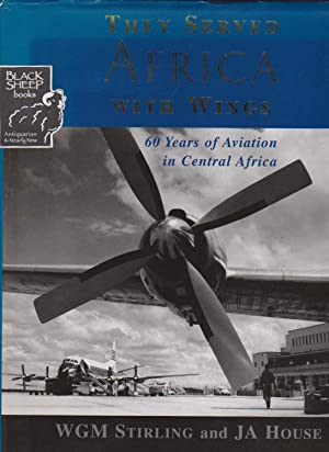 They Served Africa With Wings: 60 Years of Aviation in Central Africa