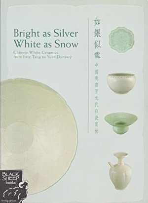 Bright as Silver, White as Snow: Chinese White Ceramics from Late Tang to Yuan Dynasty