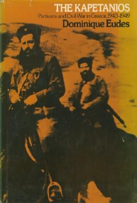 Kapetanios: Partisans and Civil War in Greece, 1943-1949, The: Eudes, Dominique