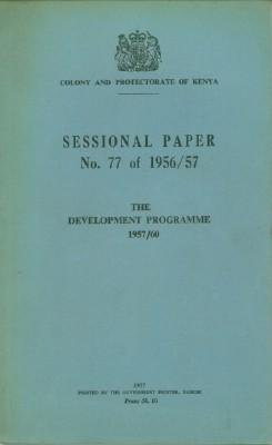 Colony & Protectorate of Kenya Sessional Paper No. 77 of 1956/57 - The Development Programme 1957/60