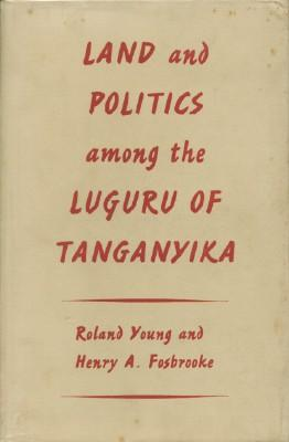 Land and Politics Among the Luguru of Tanganyika: Young, Roland and Fosbrooke, Henry A.