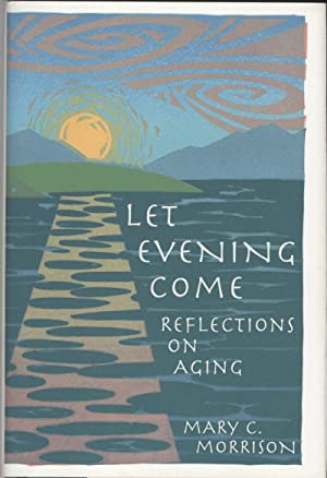 Let Evening Come: Reflections on Aging: Morrison, Mary C.