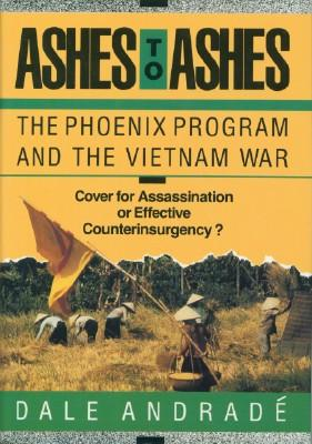 Ashes to Ashes: The Phoenix Program and the Vietnam War: Andrade, Dale