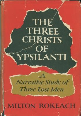 Three Christs of Ypsilanti: A Psychological Study, The: Rokeach, Milton
