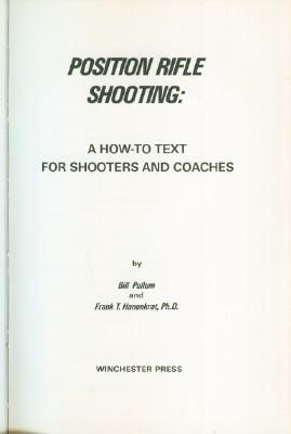 Position Rifle Shooting: A How-To Text For Shooters and Coaches: Pullum, Bill & Frank T. Hanenkrat