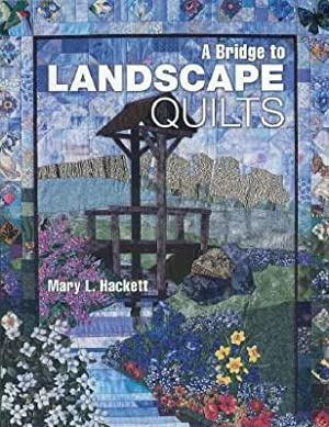 Bridge to Landscape Quilts, A: Hackett, Mary L.