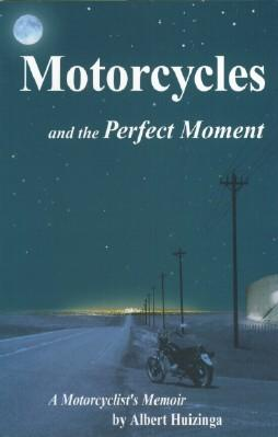 Motorcycles and the Perfect Moment - A Motorcyclist's Memoir