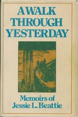 Walk Through Yesterday: Memoirs of Jessie L.: Beattie, Jessie L.