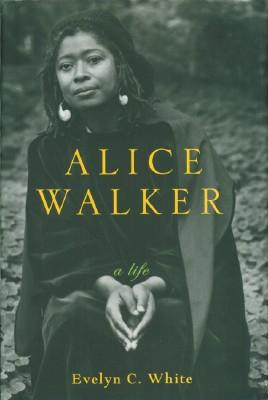 Alice Walker: A Life: White, Evelyn C.