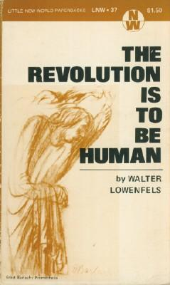 Revolution is to be Human, The: Lowenfels, Walter