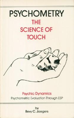 Psychometry: The Science of Touch: Jaegers, Bevy C.