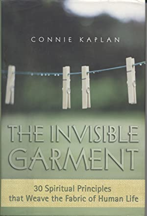 Invisible Garment, The - 30 Spiritual Principles That Weave the Fabric of Human Life: Kaplan, ...