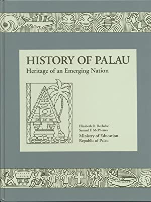 History of Palau: Heritage of an Emerging Nation: Rechebei, Elizabeth D.; McPhetres, Samuel F.