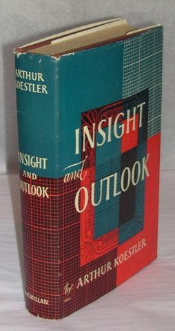 Insight and Outlook. An Inquiry into the: KOESTLER, ARTHUR.