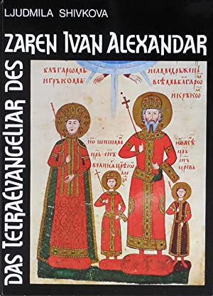 Das Tetraevangeliar des Zaren Ivan Alexandar. Aus dem bulgarischen Manuskript übersetzt von Willi ...