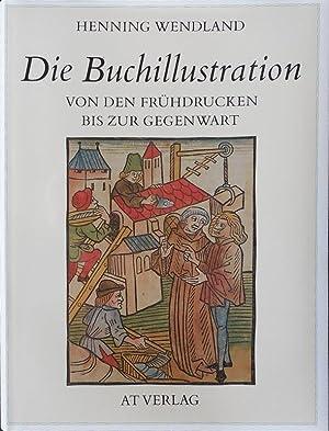 Die Buchillustration. Von den Frühdrucken bis zur Gegenwart: Henning Wendland