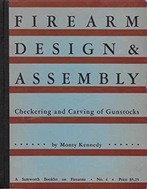 Firearm Design & Assembly: Checkering and Carving: Kennedy, Monty