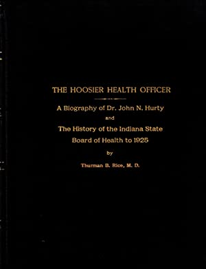 The Hoosier Health Officer: A Biography Of Dr. John Nulty and The History of the Indiana State Bo...