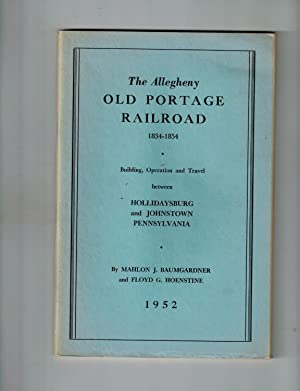 The Allegheny Old Portage Railroad 1834-1854 : Building, Operation and Travel Between Hollidaysbu...