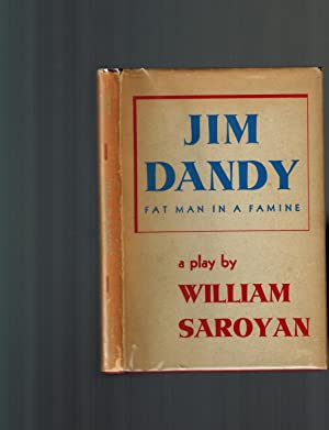 Jim Dandy Fat Man in a Famine;: Saroyan, William