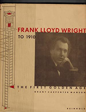 Frank Lloyd Wright to 1910; The First Golden Age