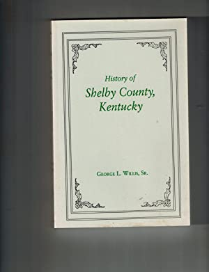 History of Shelby County, Kentucky. Compiled under: George L. Willis