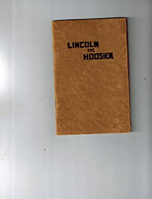 Lincoln the Hoosier; a Restatement of Some Facts That Too Many Folks Seem to Have Forgotten