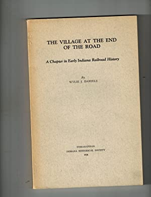 The Village at the End of the Road; A Chapter in Early Indiana Railroad History