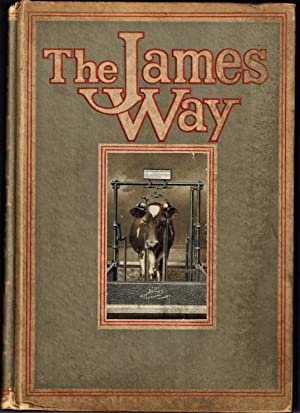 The James Way; A book showing how to build and equip a practical up to date Dairy Barn . Catalogu...