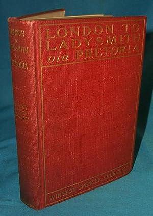LONDON TO LADYSMITH via PRETORIA: Churchill, Sir W.S.