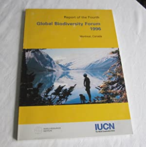 Report of the Fourth Global Biodiversity Forum 1996: Montreal, Canada