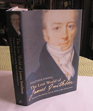 The Lost World of James Smithson: Science, Revolution and the Birth of the Smithsonian