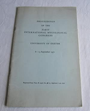 Proceedings of the First International Mycological Congress: University of Exeter 8-15 September ...