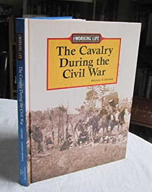 The Cavalry During the Civil War -: Uschan, Michael V.