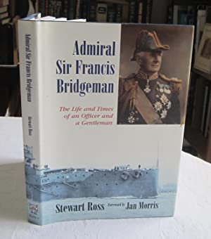 Admiral Sir Francis Bridgeman: The Life and Times of an Officer and a Gentleman