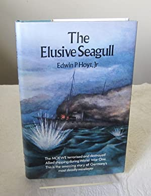 The elusive seagull;: The adventures of the World War One German minelayer, the Moewe