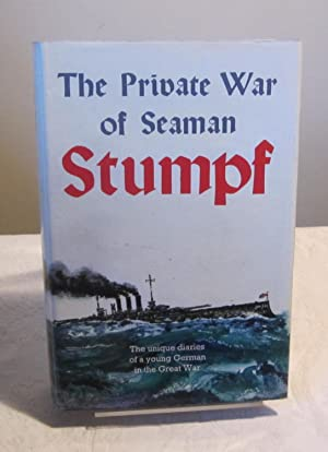 The Private War of Seaman Stumpf: The Unique Diaries of a Young German in the Great War
