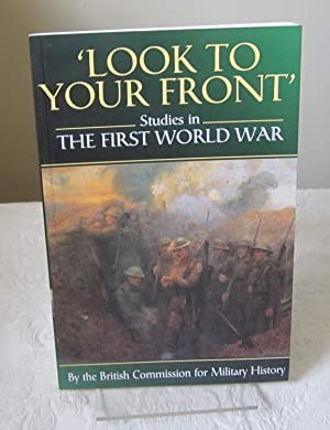 Look to Your Front: Studies in the First World War by the British Commission for Military History