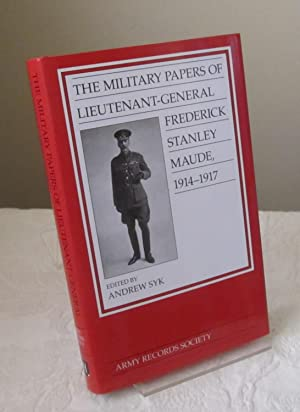 The Military Papers of Lieutenant-General Frederick Stanley Maude 1914-1917